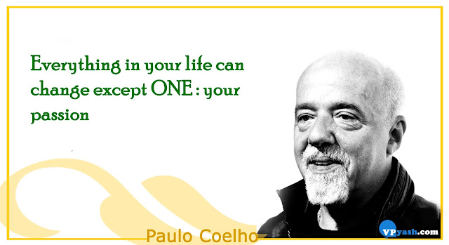 Everything in your life can change except One : your passion Paulo Coelho Inspiring quotes