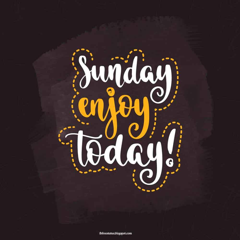 Sunday enjoy today.