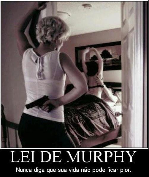 lei de murphy - Nunca diga que não pode piorar