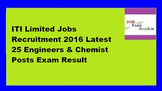 ITI Limited Jobs Recruitment 2016 Latest 25 Engineers & Chemist Posts Exam Result