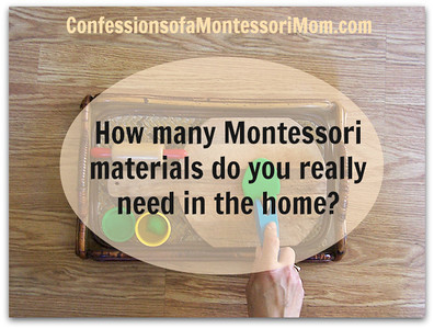 How many Montessori materials do you REALLY need in the home? {ConfessionsofaMontessoriMom.com}