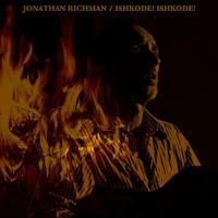 JONATHAN RICHMAN - Ishkode! Ishkode! 1