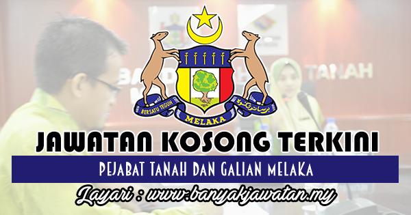 Jawatan Kosong Terkini 2018 di Pejabat Tanah dan Galian Melaka