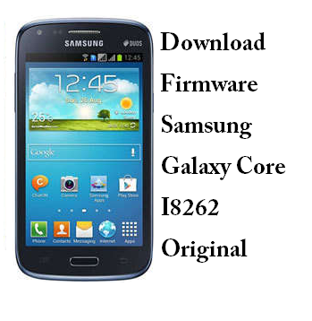Download Firmware Samsung Galaxy Core I8262 Original