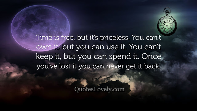 Time is free, but it's priceless