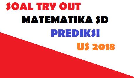 soal try out matematika kelas 6 dan kunci jawaban 2017 Persiapan US Tahun 2018/2019