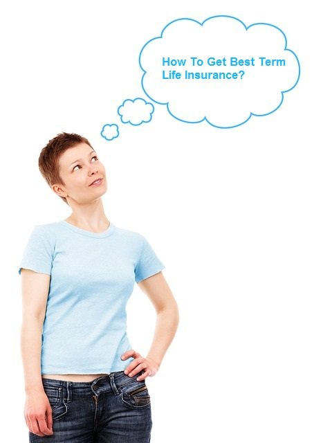 Full Information About How To Get Best Term Life Insurance?