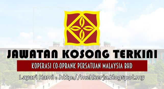 Jawatan Kosong Terkini 2016 di Co-opbank Persatuan Malaysia Bhd