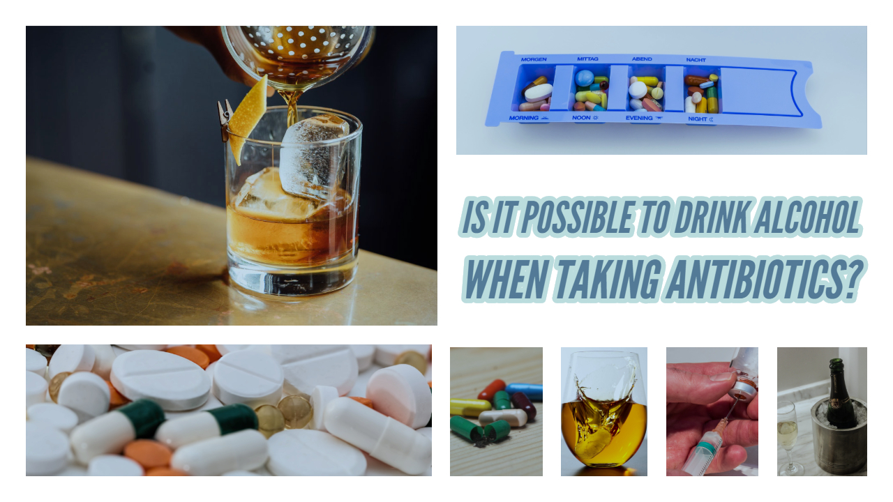 Alcohol and antibiotics.