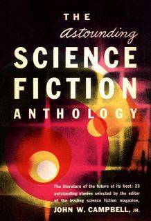 Cover of The Astounding Science Fiction Anthology, edited by John W Campbell, Jr.
