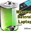 Cara Merawat Baterai Laptop Agar Tetap Awet