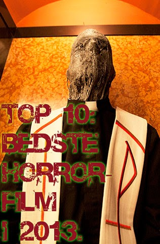 http://sorensencinema.blogspot.dk/2014/03/top-10-bedste-horror-film-i-2013.html