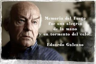 """""""Memoria del fuego fue una alegría de la manno y un tormento del culo..."""" Frases de Eduardo Galeano"""