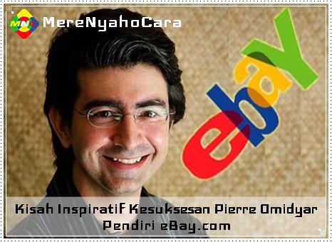 Kisah Inspiratif Kesuksesan Pierre Omidyar - Pendiri eBay.com