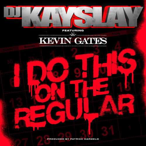DJ Kayslay Ft. Kevin Gates - I Do This On The Regular (Clean / Dirty) - Single