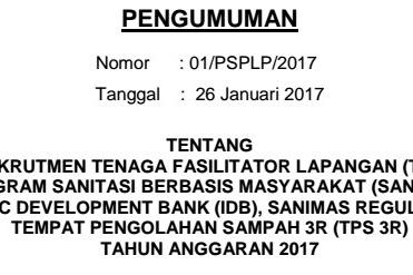 REKRUTMEN TENAGA FASILITATOR LAPANGAN (TFL)  PROGRAM SANITASI BERBASIS MASYARAKAT (SANIMAS)  ISLAMIC DEVELOPMENT BANK (IDB), SANIMAS REGULER DAN  TEMPAT PENGOLAHAN SAMPAH 3R (TPS 3R)  TAHUN ANGGARAN 2017