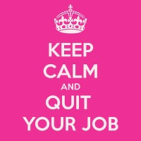 ... but don't keep calm and quit your day job.