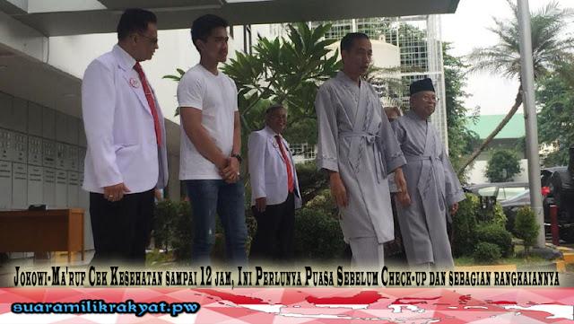 Jokowi-Ma'ruf Cek Kesehatan sampai 12 jam, Ini Perlunya Puasa Sebelum Check-up dan sebagian rangkaiannya
