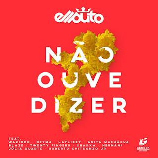Ell Puto - Não Ouve Dizer (feat. Wazimbo, Roberto Chitsonzo Jr., Blaze, Julia Duarte, Twenty Fingers, Anita Macuacua, Neyma, Ubakka, Hernâni & Laylizzy)