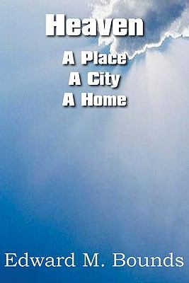 E. M. Bounds-Heaven:A Place,A City,A Home-