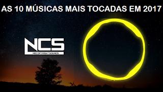 As 10 músicas mais tocadas da NCS -  No Copyright Sound em 2017 no Youtube
