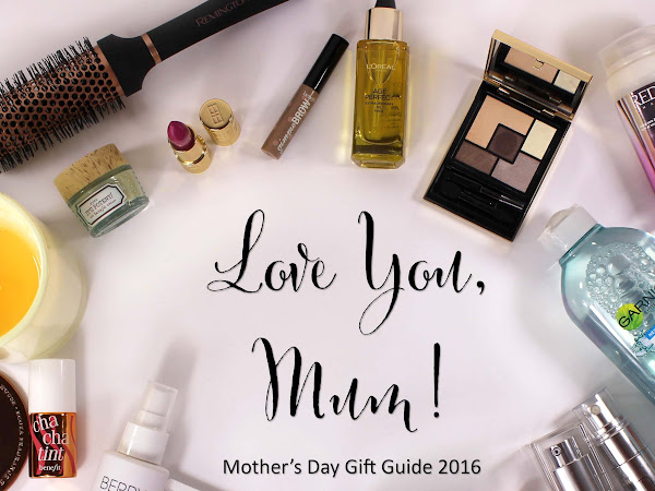 Love You, Mum! | Mother's Day 2016 Gift Guide
