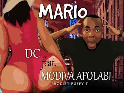 [MUSIC]: Dc Ft. Modiva Afolabi – Mario (Prod. Puffy Tee)