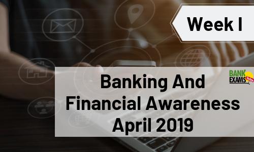Banking And Financial Awareness April 2019: Week I