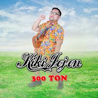 Lirik Lagu Kiki Jojon 300 Ton