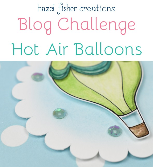Blog Challenge - Hot Air Balloons, free printables - join in with the challenge and create your own project with a hot air balloon theme using the free digital stamp and printable paper or something pruchased from hfcSupplies.etsy find out more on Hazel Fisher Creations' blog
