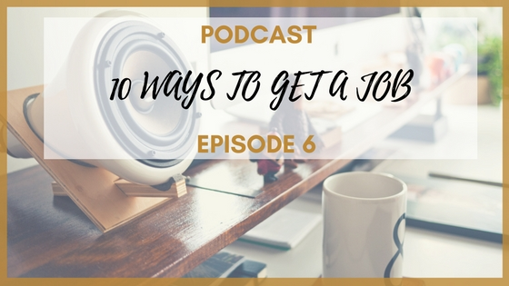 Podcast Series- Episode 6: 10 Ways to Get a Job