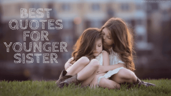 Best Quotes For Younger Sister ? Here comes the Sweetest of it all you have been waiting for.