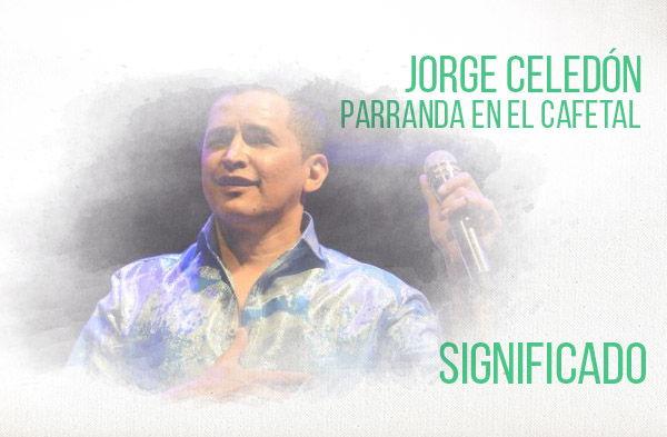 Parranda En El Cafetal significado de la canción Jorge Celedón.