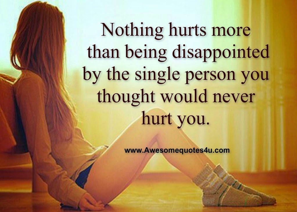 Quotes About Being Hurt By Your Best Friend Nothing hurts more than being
