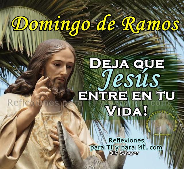 DOMINGO DE RAMOS  Deja que JESÚS entre en tu Vida!