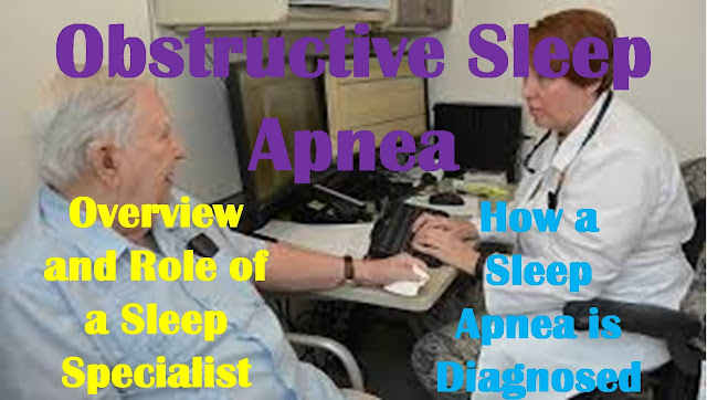 Obstructive Sleep Apnea | Overview and Role of a Sleep Specialist | How a Sleep Apnea is Diagnosed