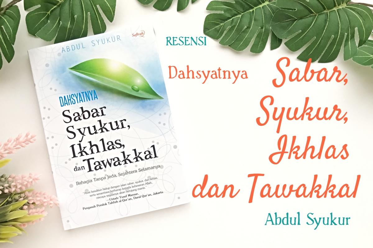resensi buku islam, dahsyatnya sabar syukur ikhlas tawakal, buku islami, sifat sabar syukur ikhlas tawakal, memahami sabar syukur ikhlas tawakal, manfaat sabar syukur ikhlas tawakal