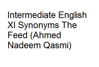 Intermediate English XI Synonyms The Feed (Ahmed Nadeem Qasmi)