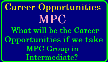 What will be the Career Opportunities if we take the MPC Group in Intermediate? What will be the career opportunities if we take the MPC Group in intermediate? | Courses After 12th MPC| What options are there after inter im MPC | What are the different courses for a MPC student after 12 class | What are the jobs available for MPC students after completion of intermediate or degree? | Are You An MPC Student? Proceed Further With These Study Options/2019/05/what-will-be-career-opportunities-if-we-take-MPC-group-in.html