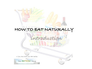 Through December, I will address You Are What You Eat, which comes under the Natural Lifestyle pillar of This NATURAL Thing, in a series titled How To Eat Naturally.