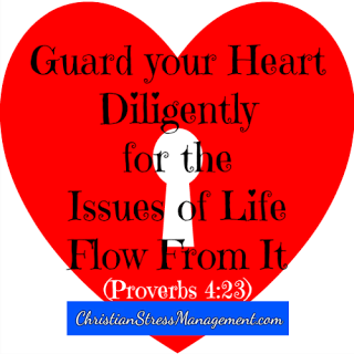 Guard your heart diligently for the issues of life flow from it Proverbs 4:23