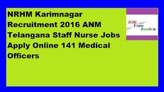 NRHM Karimnagar Recruitment 2016 ANM Telangana Staff Nurse Jobs Apply Online 141 Medical Officers