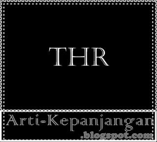 Arti Singkatan THR - Tunjangan Hari Raya