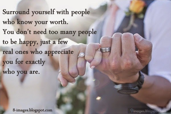 Surround Yourself With People Who Know Your Worth. You Don