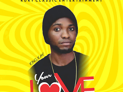 DOWNLOAD MP3: King Kay- Your Love