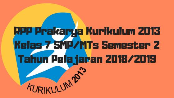 RPP Prakarya Kurikulum 2013 Kelas 7 SMP/MTs Semester 2 Tahun Pelajaran 2018/2019 - Mutu SMPN