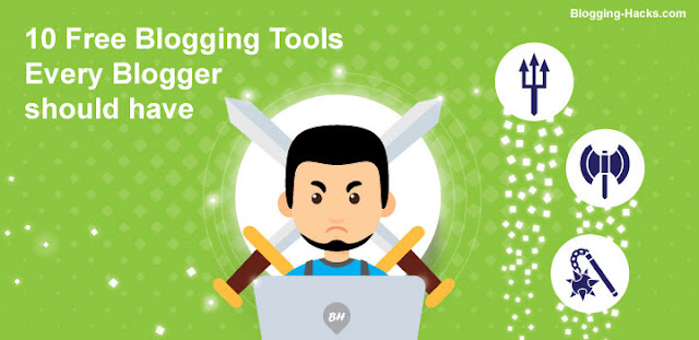 10 Free Blogging Tools Every Blogger should have