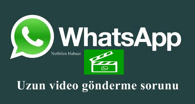 Whatsapp Uzun Video Gönderme Sorunu ve Çözümü