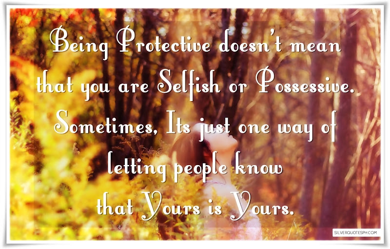 Being Protective Doesn't Mean That You Are Selfish Or Possessive, Picture Quotes, Love Quotes, Sad Quotes, Sweet Quotes, Birthday Quotes, Friendship Quotes, Inspirational Quotes, Tagalog Quotes