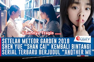 """SHEN YUE """"Shan Cai"""" Meteor Garden 2018 BINTANGI Serial Terbaru Berjudul """"ANOTHER ME"""""""